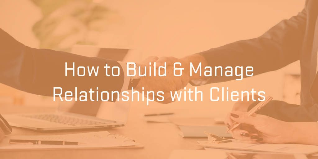 Building & Managing Client Relationships